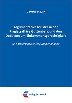 Argumentative Muster in der Plagiatsaffäre Guttenberg und den Debatten um Einkommensgerechtigkeit von Mauer,  Dominik