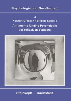 Argumente für eine Psychologie des Reflexiven Subjekts von Groeben,  N., Scheele,  B.