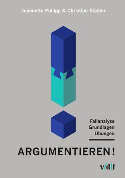 Argumentieren! von Philipp,  Jeannette, Stadler,  Christian
