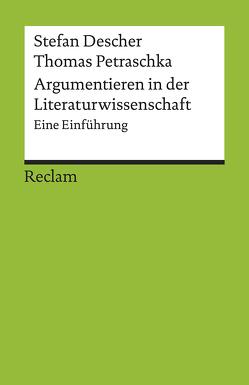 Argumentieren in der Literaturwissenschaft von Descher,  Stefan, Petraschka,  Thomas
