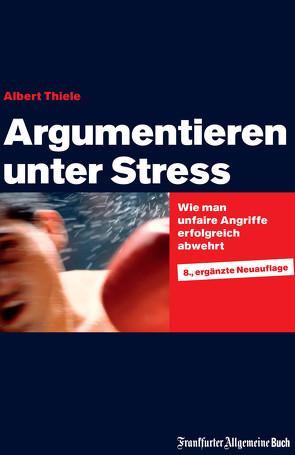 Argumentieren unter Stress von Thiele,  Albert