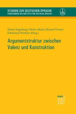 Argumentstruktur zwischen Valenz und Konstruktion von Engelberg,  Stefan, Meliss,  Meike, Proost,  Kristel, Winkler,  Edeltraud