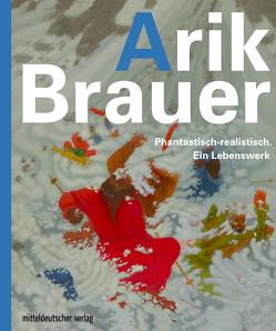 Arik Brauer. Phantastisch-realistisch. Ein Lebenswerk von Schierz,  Kai Uwe