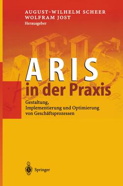 ARIS in der Praxis von Jost,  Wolfram, Scheer,  August-Wilhelm