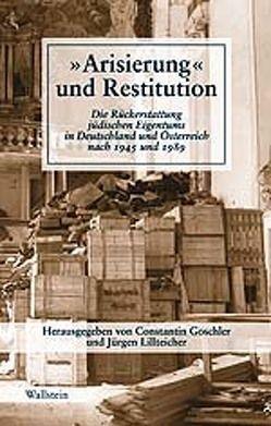 """""""Arisierung"""" und Restitution von Goschler,  Constantin, Lillteicher,  Jürgen"""