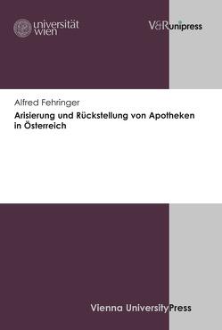 Arisierung und Rückstellung von Apotheken in Österreich von Fehringer,  Alfred