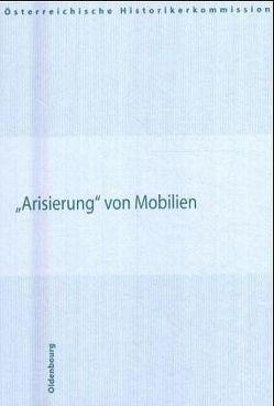 Arisierung von Mobilien von Anderl,  Gabriele, Blaschitz,  Edith, Loitfellner, Triendl,  Mirjam, Wahl,  Niko