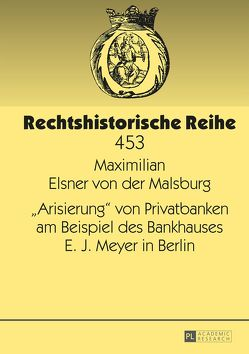 «Arisierung» von Privatbanken am Beispiel des Bankhauses E. J. Meyer in Berlin von Elsner von der,  Maximilian