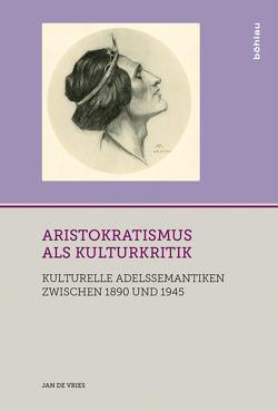 Aristokratismus als Kulturkritik von Vries,  Jan de