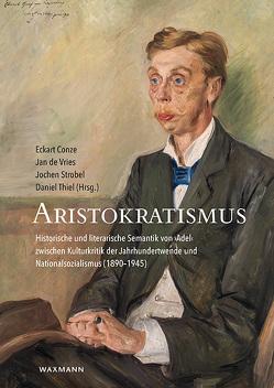 Aristokratismus von Conze,  Eckart, de Vries,  Jan, Strobel,  Jochen, Thiel,  Daniel