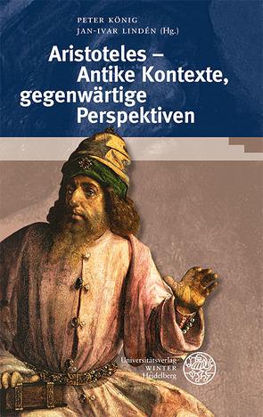 Aristoteles – Antike Kontexte, gegenwärtige Perspektiven von Koenig,  Peter, Lindén,  Jan-Ivar