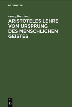 Aristoteles Lehre vom Ursprung des menschlichen Geistes von Brentano,  Franz
