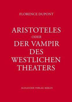 Aristoteles oder Der Vampir des westlichen Theaters von Beyerlein,  Kerstin, Dupont,  Florence, Lehmann,  Hans-Thies