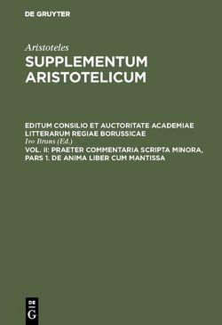 Aristoteles: Supplementum Aristotelicum / Praeter commentaria Scripta Minora, Pars 1. De Anima liber cum Mantissa von Bruns,  Ivo