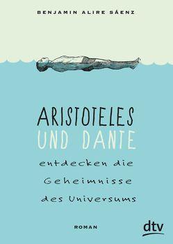 Aristoteles und Dante entdecken die Geheimnisse des Universums von Jakobeit,  Brigitte, Sáenz,  Benjamin Alire
