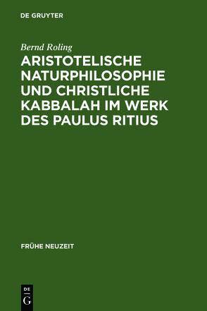 Aristotelische Naturphilosophie und christliche Kabbalah im Werk des Paulus Ritius von Roling,  Bernd