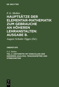 F. G. Mehler: Hauptsätze der Elementar-Mathematik zum Gebrauche an… / Arithmetik mit Einschluß der niederen Analysis, Trigonometrie und Stereometrie von Frenzel,  C, Mehler,  F. G., Schulte-Tigges,  August