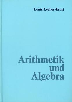Arithmetik und Algebra von Locher-Ernst,  Louis, Schuberth,  Ernst