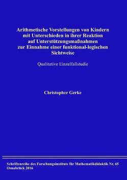 Arithmetische Vorstellungen von Kindern mit Unterschieden in ihrer Reaktion auf Unterstützungsmaßnahmen zur Einnahme einer funktional-logischen Sichtweise von Gerke,  Christopher