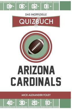 Arizona Cardinals – Das (inoffizielle) Quizbuch von Foley,  Mick Alexander