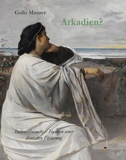 Arkadien? von Maurer,  Golo