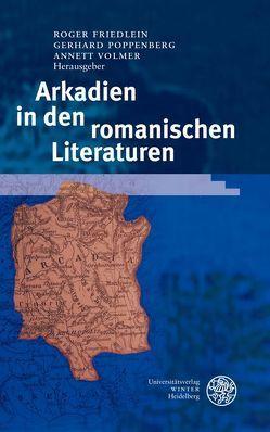 Arkadien in den romanischen Literaturen von Friedlein,  Roger, Poppenberg,  Gerhard, Volmer,  Annett