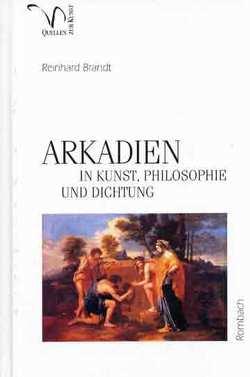 Arkadien in Kunst, Philosophie und Dichtung von Brandt,  Reinhard