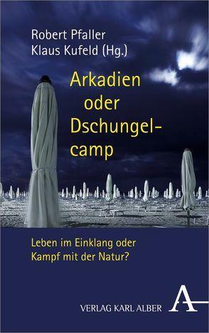 Arkadien oder Dschungelcamp von Kufeld,  Klaus, Pfaller,  Robert