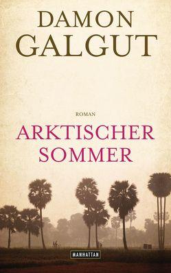 Arktischer Sommer von Galgut,  Damon, Mohr,  Thomas