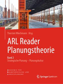 ARL Reader Planungstheorie: Strategische Planung – Planungskultur Band 2 von Klee,  Andreas, Wiechmann,  Thorsten