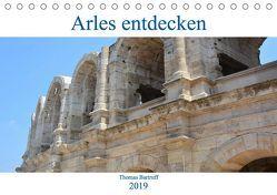 Arles entdecken (Tischkalender 2019 DIN A5 quer) von Bartruff,  Thomas