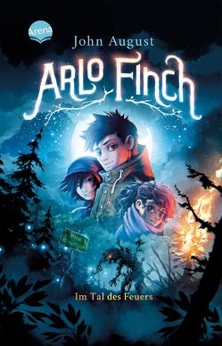 Arlo Finch (1). Arlo Finch im Tal des Feuers von August,  John, Freund,  Wieland, Vogt,  Helge, Wandel,  Andrea