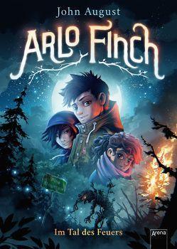 Arlo Finch (1). Im Tal des Feuers von August,  John, Freund,  Wieland, Vogt,  Helge, Wandel,  Andrea
