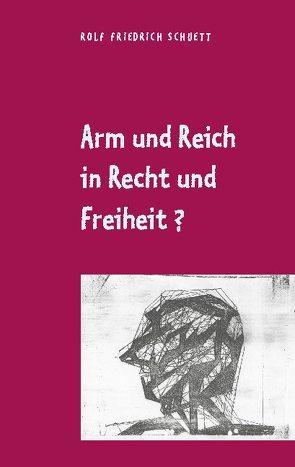 Arm und Reich in Recht und Freiheit? von Schuett,  Rolf Friedrich