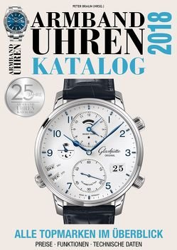 Armbanduhren Katalog 2018 von Braun,  Peter