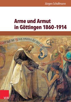 Arme und Armut in Göttingen 1860–1914 von Schallmann,  Jürgen