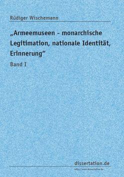 """""""Armeemuseen – monarchische Legitimation, nationale Identität, Erinnerung"""" von Wischemann,  Rüdiger"""