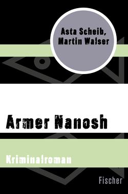 Armer Nanosh von Scheib,  Asta, Walser,  Martin