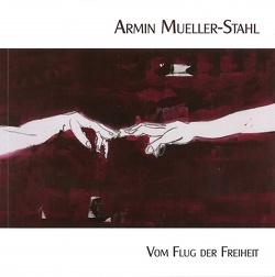 Armin Mueller-Stahl – Vom Flug der Freiheit von Dantz,  Roland, Kaufmann,  Sylke, Mueller-Stahl,  Armin, Siwczyk,  Birka