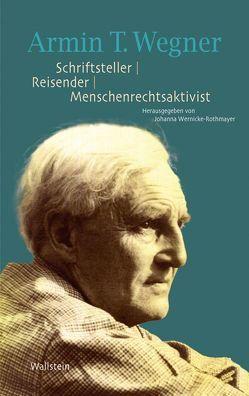 Armin T. Wegner. Schriftsteller – Reisender – Menschenrechtsaktivist von Wernicke-Rothmayer,  Johanna