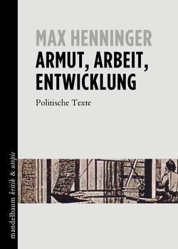 Armut, Arbeit, Entwicklung von Henninger,  Max