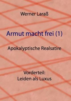 Armut macht frei (1) Leiden als Luxus von Laraß,  Werner