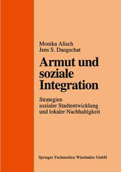 Armut und soziale Integration von Alisch,  Monika, Dangschat,  Jens