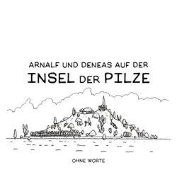 Arnalf und Deneas auf der Insel der Pilze / Arnalf und Deneas auf der Insel der Pilze 1: Ohne Worte von Sommerhalder,  Marc