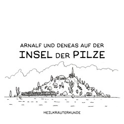 Arnalf und Deneas auf der Insel der Pilze / Arnalf und Deneas auf der Insel der Pilze 2: Heilkräuterkunde von Bürgy,  Valérie, Sommerhalder,  Marc
