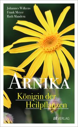 Arnika – Königin der Heilpflanzen von Mandera,  Ruth, Meyer,  Frank, Wilkens,  Johannes