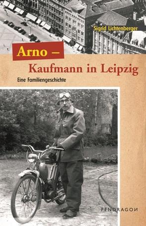 Arno – Ein Kaufmann aus Leipzig von Lichtenberger,  Sigrid