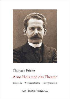 Arno Holz und das Theater von Fricke,  Thorsten