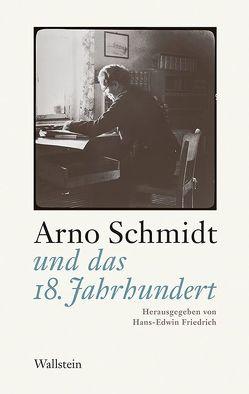Arno Schmidt und das 18. Jahrhundert von Friedrich,  Hans-Edwin
