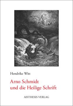Arno Schmidt und die Heilige Schrift von Witt,  Hendrike
